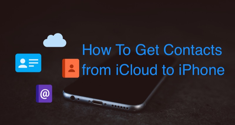 How To Access and Get Contacts from iCloud to iPhone
