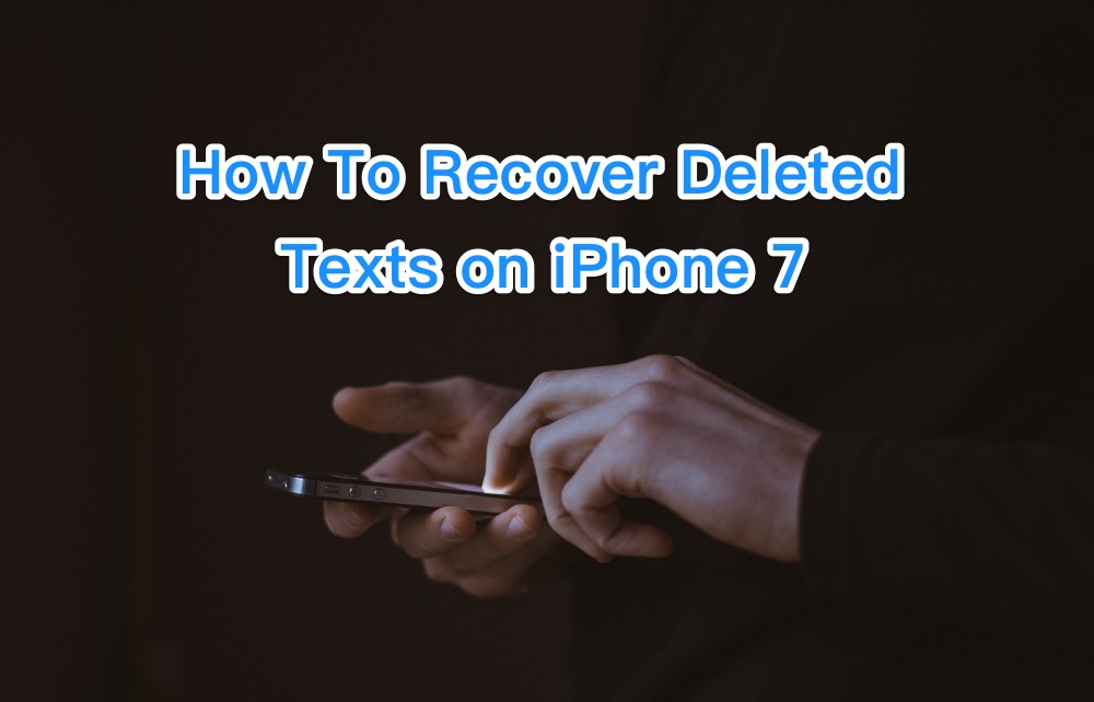 How To Instantly Recover Deleted Text Messages on iPhone 7