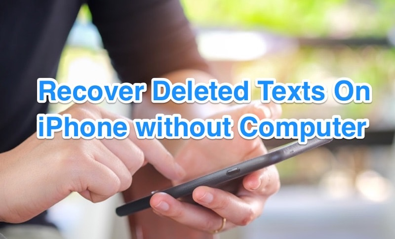 Recover Deleted Text Messages on iPhone without Computer
