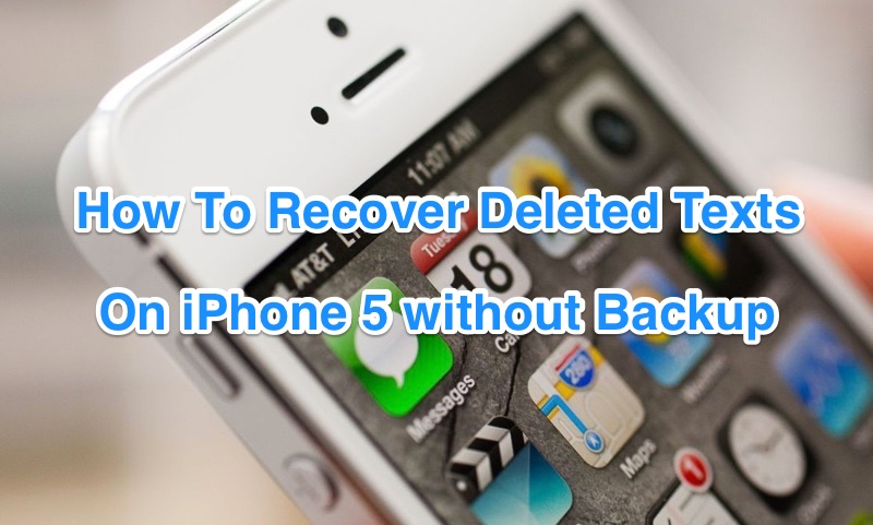 How To Retrieve Deleted Texts on iPhone 5 Without Backup