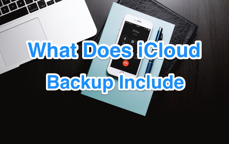 What Does iCloud Backup Include and Not Include
